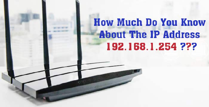About The IP Address 192.168.1.254